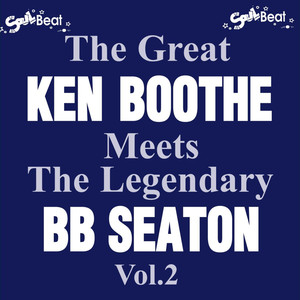 The Great Ken Boothe Meets the Legendary Bb Seaton, Vol.2