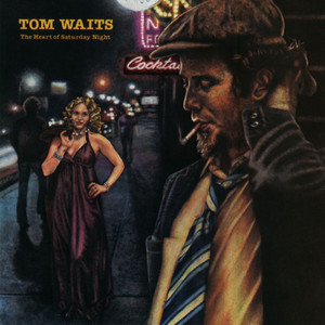 The Heart Of Saturday Night - Tom Waits