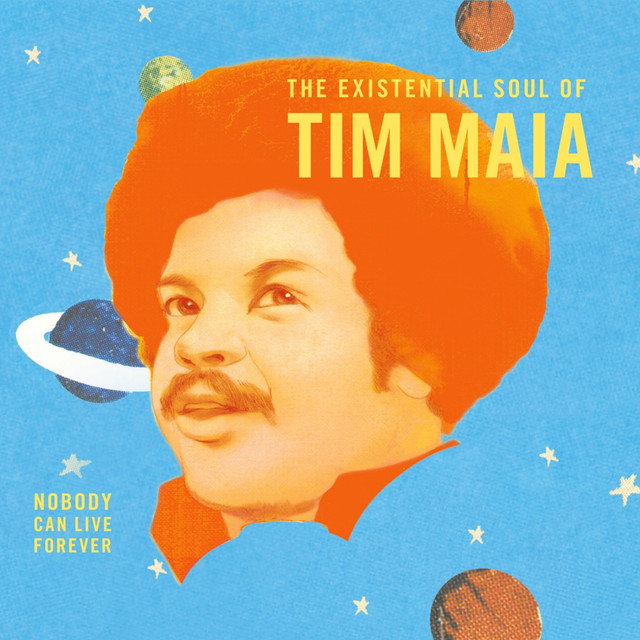 World Psychedelic Classics 4: Nobody Can Live Forever: The Existential Soul of Tim Maia