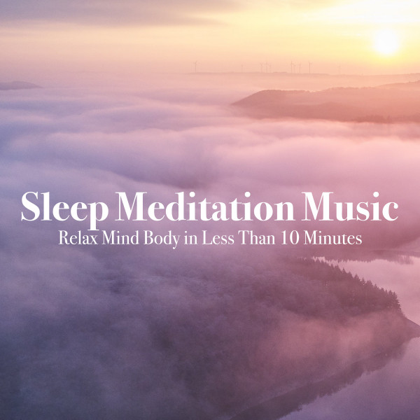 Sleep Meditation Music Relax Mind Body in Less Than 10 Minutes by