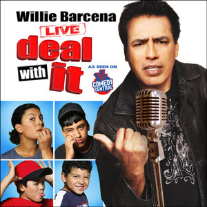 Willie Barcena: Deal With It!