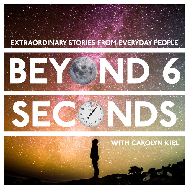 Beyond 6 seconds podcast Carolyn Keil