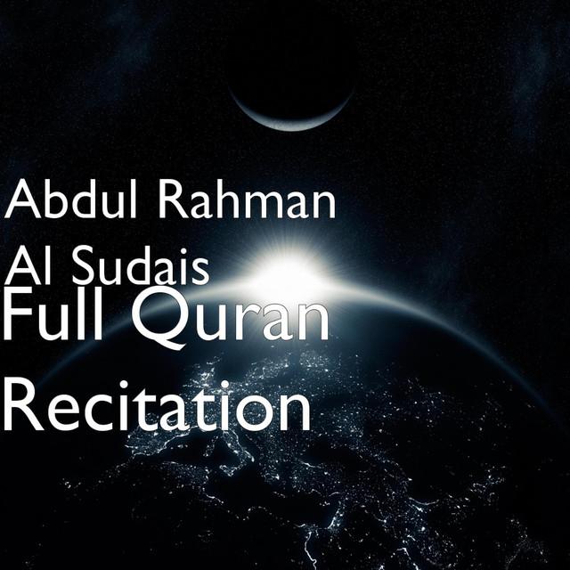 Full Quran Recitation by Abdul Rahman Al Sudais on Spotify