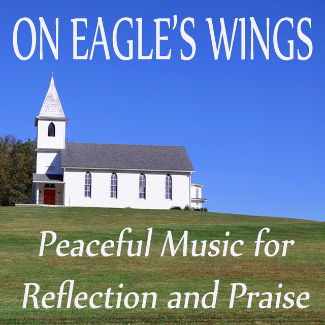 On Eagle's Wings - Peaceful Music for Reflection and Praise