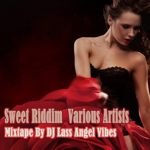 Sweet Riddim Mixtape by DJ Lass Angel Vibes