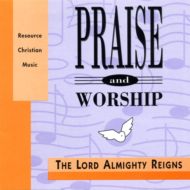 The Lord Almighty Reigns - Praise & Worship Collection