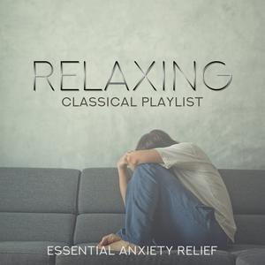 Relaxing Classical Playlist: Essential Anxiety Relief album