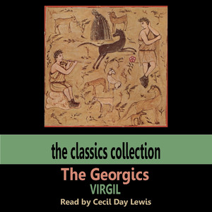 The Georgics - Virgil, Read By Cecil Day Lewis Audiobook