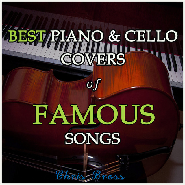 Best Piano & Cello Covers of Famous Songs by Chris Bross on