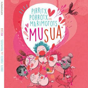 Musua - Pirritx, Porrotx Eta MariMotots
