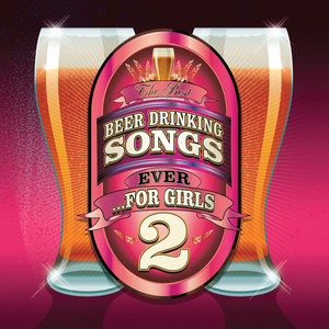 The Best Beer Drinking Songs Ever... For Girls Vol 2 album