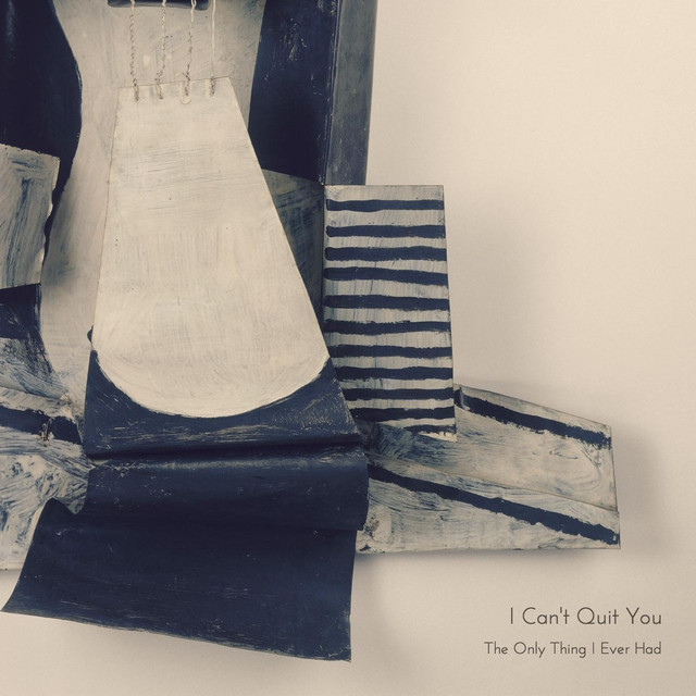 I Can't Quit You / The Only Thing I Ever Had