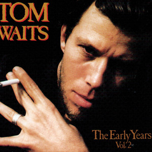 The Early Years Vol. 2 - Tom Waits