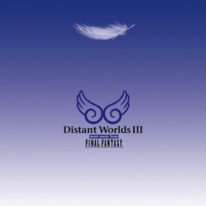 Distant Worlds III: More Music from Final Fantasy - Nobuo Uematsu