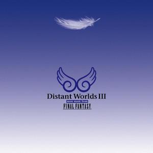 Distant Worlds III: More Music from Final Fantasy - Nobuo Uematsu