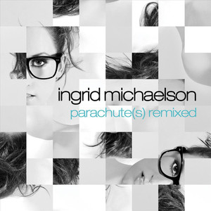 Parachute(s) Remixed - Ingrid Michaelson