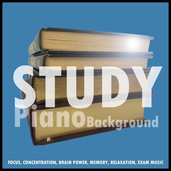 Study Piano Background, Focus, Concentration, Brain Power, Memory, Relaxation, Exams Music