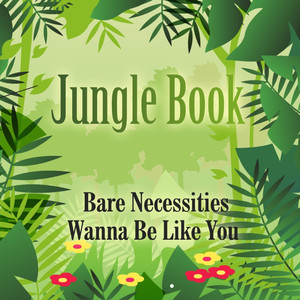 Bare Necessities - Jungle Book