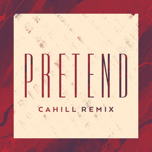 Pretend (Cahill Remix)