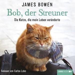 Bob, der Streuner - Die Katze, die mein Leben veränderte (Ungekürzt) Audiobook