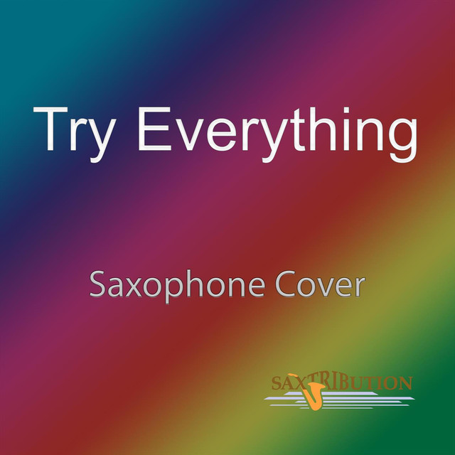 Try Everything Saxophone Cover By Saxtribution On Spotify