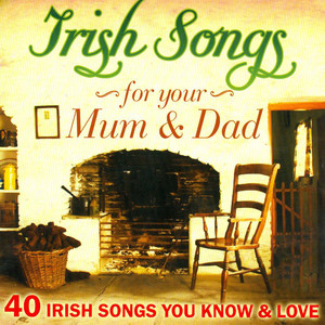 Irish Songs for Mum and Dad - 40 Irish Songs You Love and Know album