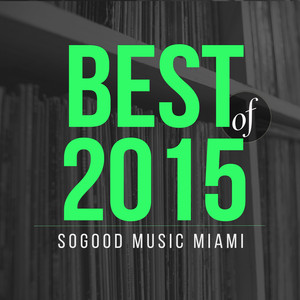 presents SOGOOD Music Miami (Best of 2015) album