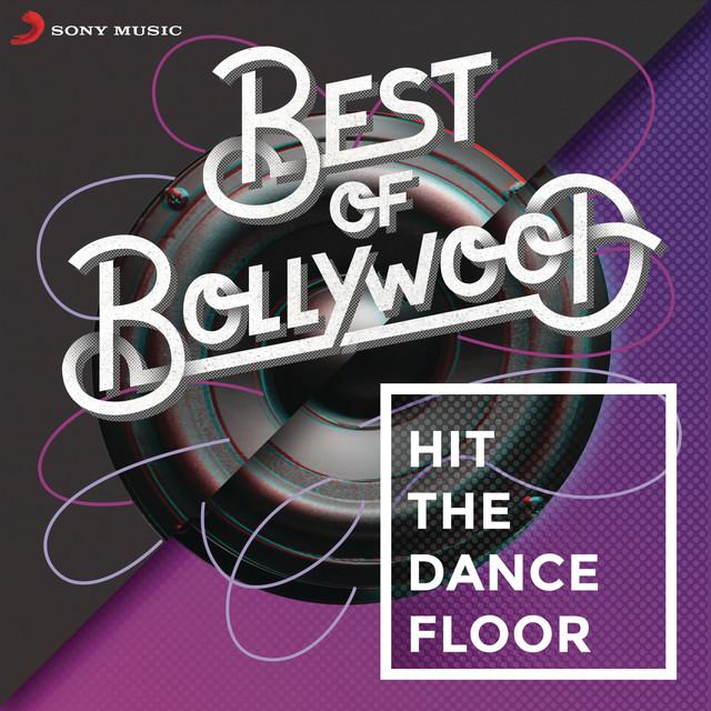 Tu Mera Hai Sanam Dj: Best Of Bollywood: Hit The Dancefloor By Various Artists