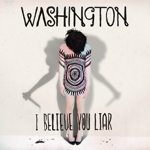 I Believe You Liar - Washington