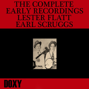 The Complete Early Recordings Lester Flatt, Earl Scruggs (Doxy Collection)