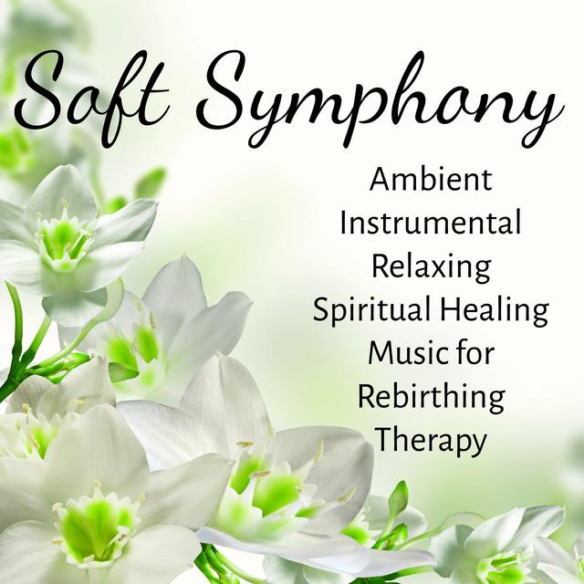 Soft Symphony - Ambient Instrumental Relaxing Spiritual Healing