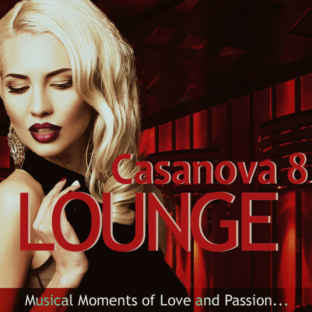 9b909b837dc5 Casanova Lounge 8 - Musical Moments of Love and Passion (Mixed By Mazelo  Nostra) by Various Artists on Spotify