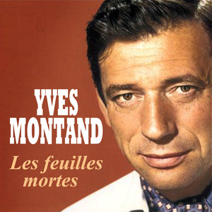 Yves Montand - Les feuilles mortes - Yves Montand