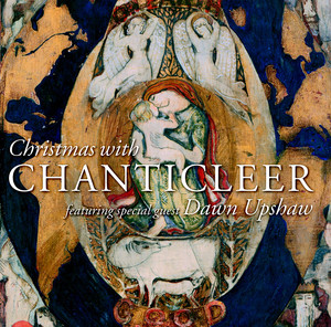 Christmas with Chanticleer & Dawn Upshaw -