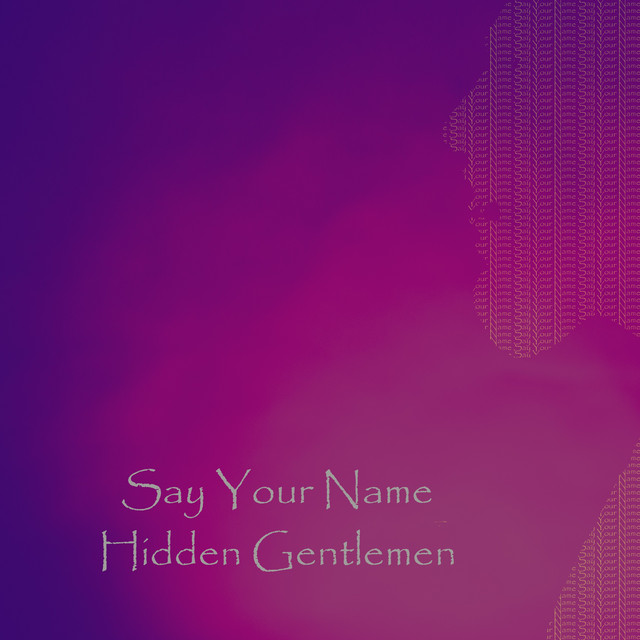 "Listen to ""Say Your Name"" By Hidden Gentlemen"
