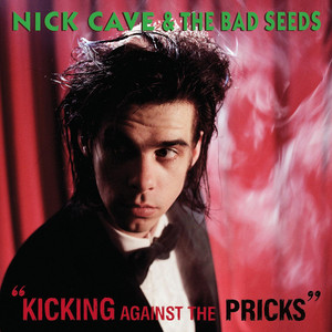 Kicking Against the Pricks - Nick Cave And The Bad Seeds