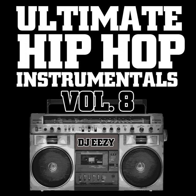 Ultimate Hip Hop Instrumentals, Vol. 8 by DJ Eezy on Spotify