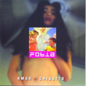 Amor Chiquito - Fobia