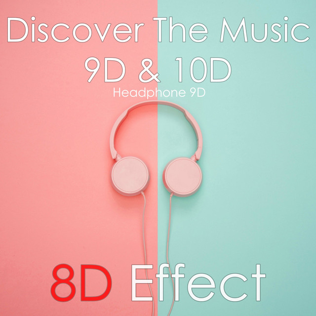 Discover the Music 9D & 10D (Headphone 9D) by 8d Effect on