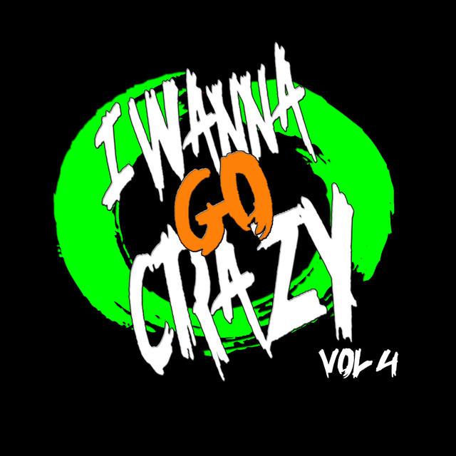 I Wanna Go Crazy Vol  4 by DJ Ariana Gomez on Spotify
