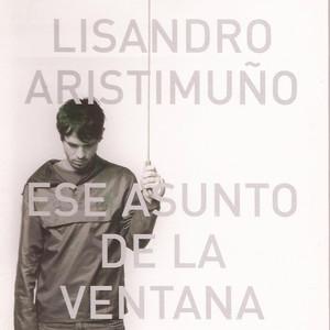 Ese Asunto de la Ventana - Lisandro Aristimuño