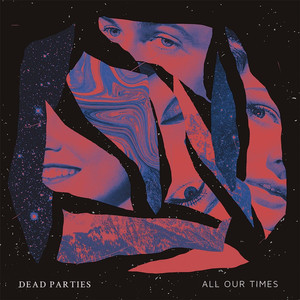 Album cover for All Our Times by Dead Parties