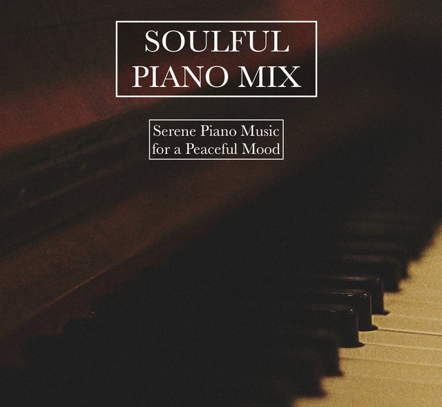 A Soulful Piano Collection - Serene Piano Songs for a Peaceful Evening of Relaxation and to Calm the Mind