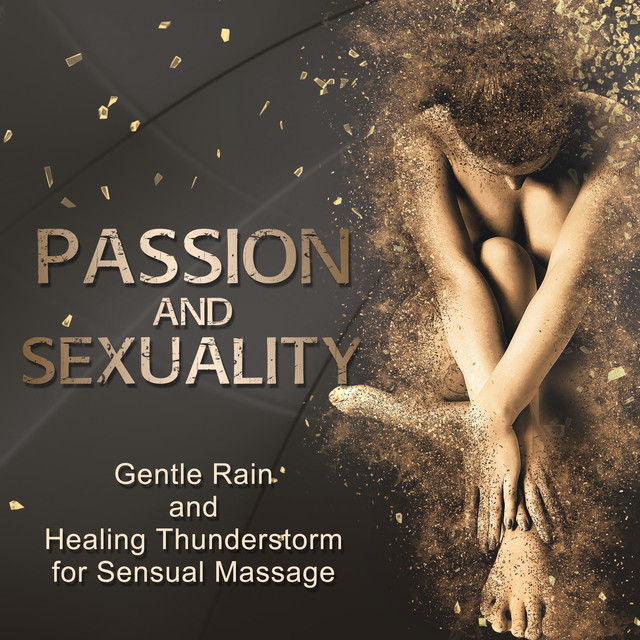 Passion and Sexuality: Gentle Rain and Healing Thunderstorm for Sensual Massage, Tantra Zen Meditation, New Age Background for Energy Stimulation, Intimate Moments