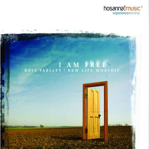 New Life Worship, Ross Parsley I Am Free cover