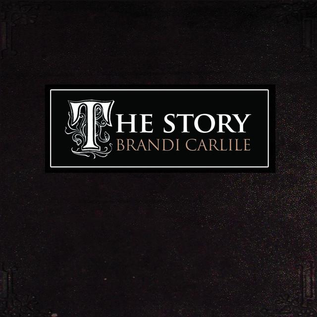 The Story Brandi Carlile: The Story By Brandi Carlile On Spotify