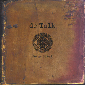 Jesus Freak - Dc Talk