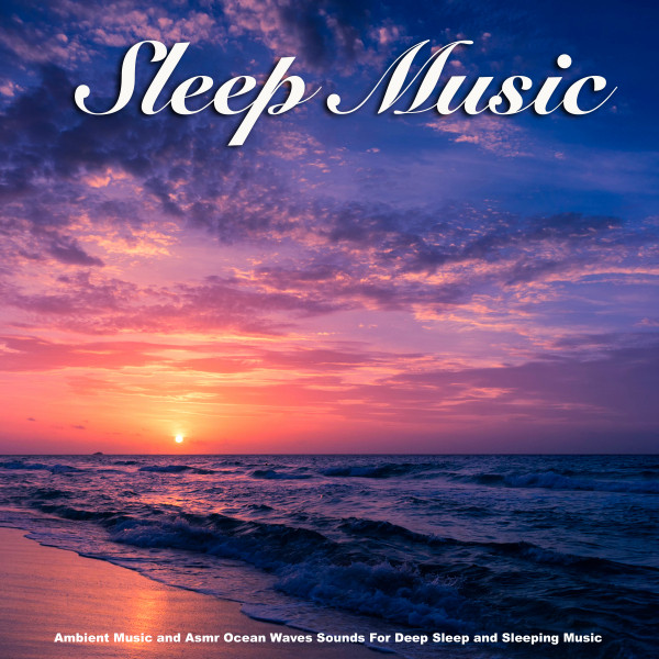 Sleep Music: Ambient Music and Asmr Ocean Waves Sounds For