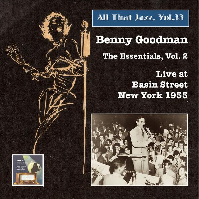 All that Jazz, Vol. 33: Benny Goodman – The Essentials, Vol. 2: Live at Basin Street (Remastered 2015)