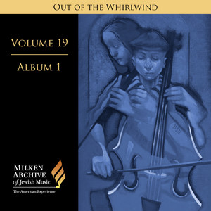 Milken Archive Digital Volume 19, Album 1 - Out of the Whirlwind: Musical Refections of the Holocaust album